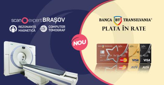 NOU! Centrul Scan Expert Brașov oferă în parteneriat cu Banca Transilvania posibilitatea plății în rate a serviciilor de imagistică medicală